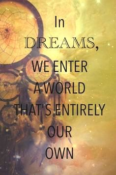 Dreams...All our dreams can come true, if we have the courage to pursue them.  Walt Disney