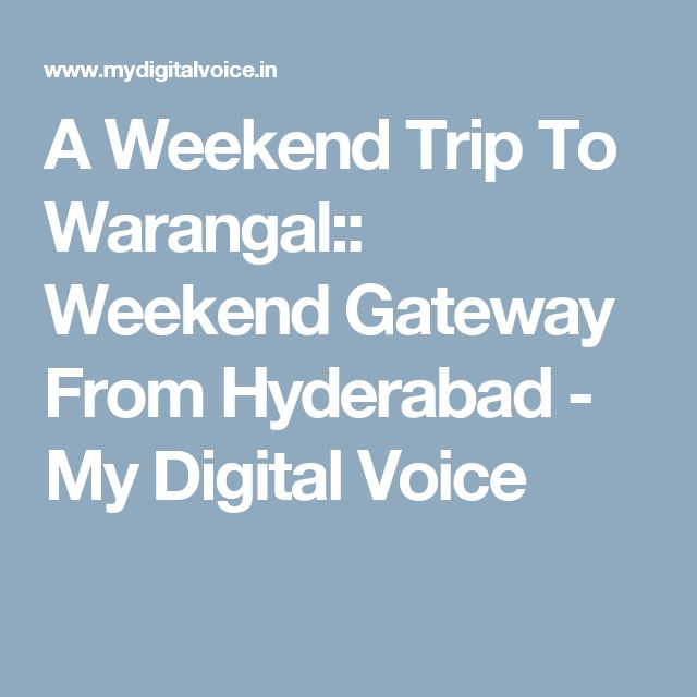 A Weekend Trip To Warangal:: Weekend Gateway From Hyderabad - My Digital Voice