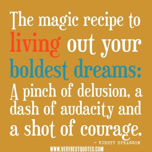 Inspirational Dream Quotes: Be Courageous! Follow Your Heart And Live Your Dreams. It