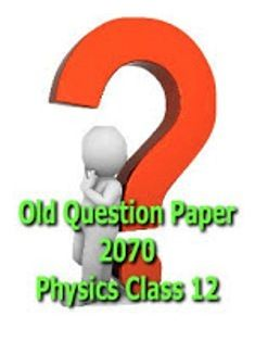 Old question Paper 2070 - Physics Class 12