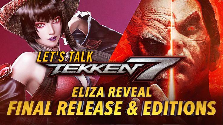 Let's Talk TEKKEN 7 | Release Date - Eliza Reveal - Pre-Order Bonuses & ...