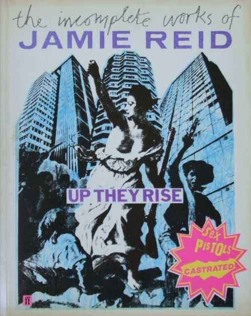 Up They Rise - The Incomplete Works Of Jamie Reid Book - Gold Mine Trash