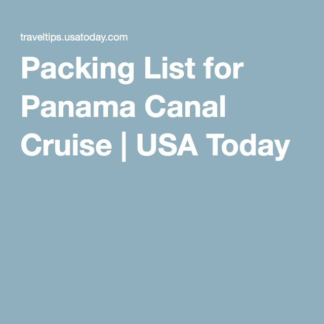 Packing List for Panama Canal Cruise   USA Today