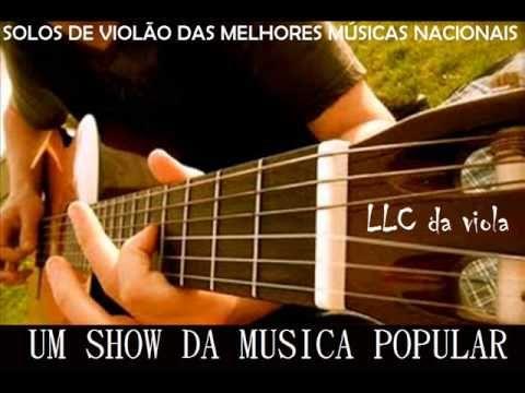 SOLOS DE VIOLÃO DAS MELHORES MÚSICAS BRASILEIRAS - YouTube
