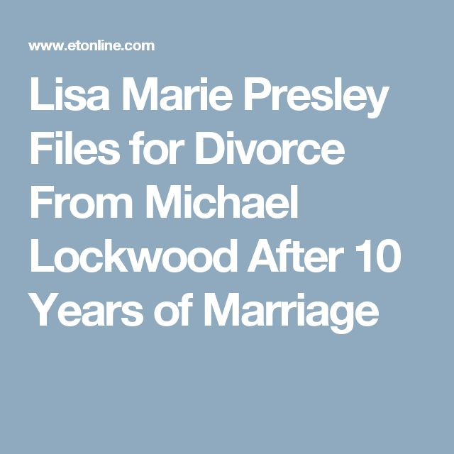 Lisa Marie Presley Files for Divorce From Michael Lockwood After 10 Years of Marriage