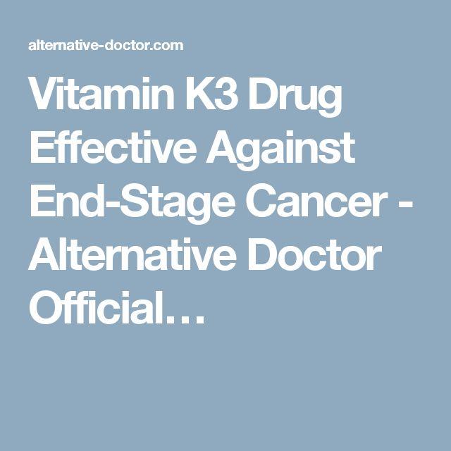 Vitamin K3 Drug Effective Against End-Stage Cancer - Alternative Doctor Official…