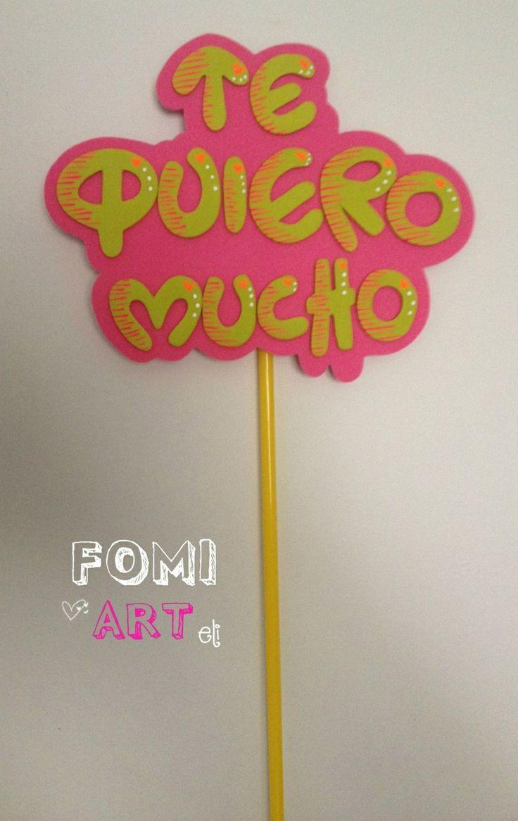 Letrero en Fomi.... Puedes utilizarlo en Ramos, anchetas o simplemente como tarjeta.