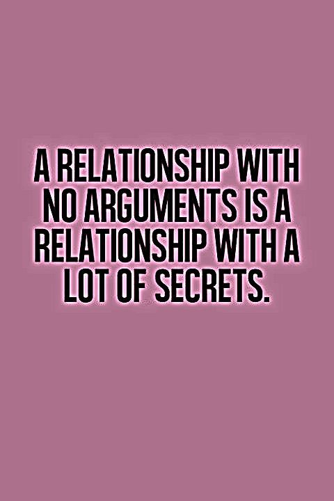 A relationship with no arguments, is a relationship with a lot of secrets. Its how you communicate through the arguments and what is done after that matters. Love does... Or doesn't... A choice.