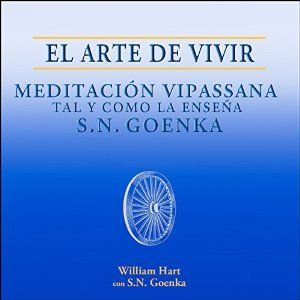 El Arte de Vivir: Meditación Vipassana tal y como la enseña S.N. Goenka [The Art of Living] Audiobook