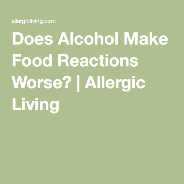 Does Alcohol Make Food Reactions Worse?Miranda Hill