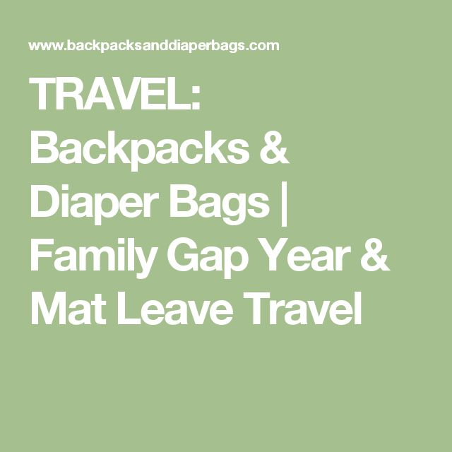 TRAVEL: Backpacks & Diaper Bags | Family Gap Year & Mat Leave Travel
