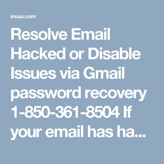 Resolve Email Hacked or Disable Issues via Gmail password recovery 1-850-361-8504 If your email has hacked or you are disabling to access your Gmail account, then you need to contact with our Gmail password recovery team and get the perfect answer to your questions. Our troubleshooting techies work every time throughout day or night, that's why they stay in the breath of the user. For contacting with these techies dial our number1-850-361-8504 right now. For more visit us our site…