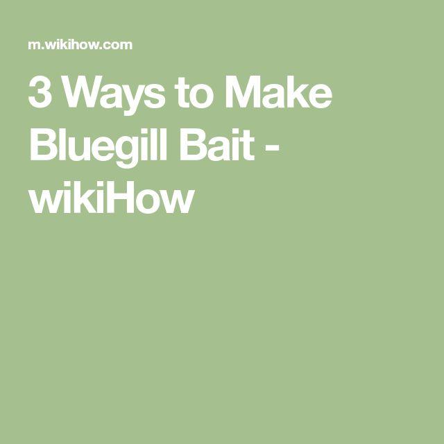 3 Ways to Make Bluegill Bait - wikiHow
