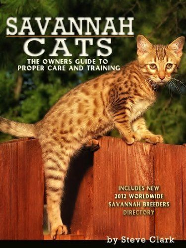 Savannah Cats - The Owners Guide to the Care and Training of Savannah Cats Includes a New 2012 Breeders Directory by Steve Clark. $9.24