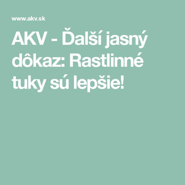 AKV - Ďalší jasný dôkaz: Rastlinné tuky sú lepšie!