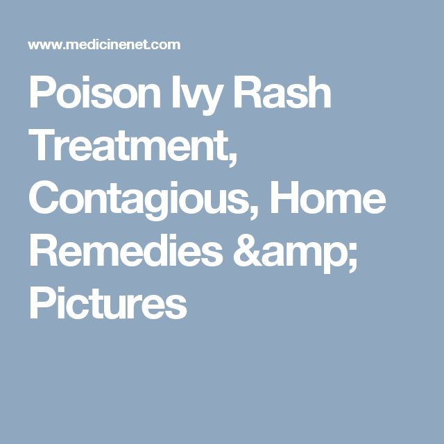 Poison Ivy Rash Treatment, Contagious, Home Remedies & Pictures