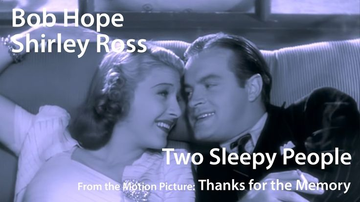 Bob Hope and Shirley Ross - Two Sleepy People (Thanks for the Memory) (1938) - YouTube