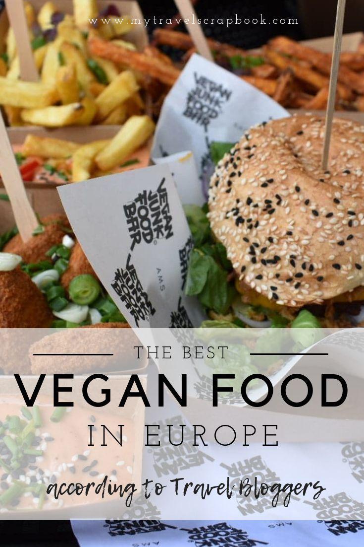 Best Vegan Food Around Europe According To Travel Bloggers Food Vegan Junk Food Vegan Restaurants