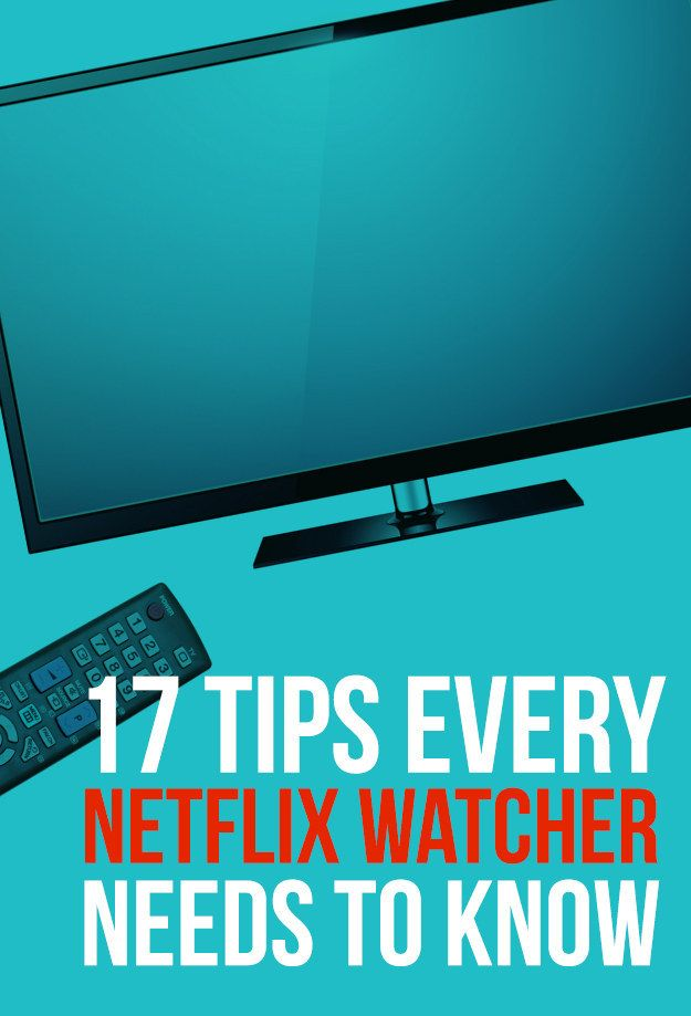 17 Tips Every Netflix User Needs To Know.