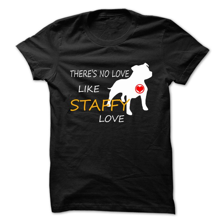 Theres no love like staffy love. If you love Staffy, this t-shirt is  suitable for you. Buy it now.