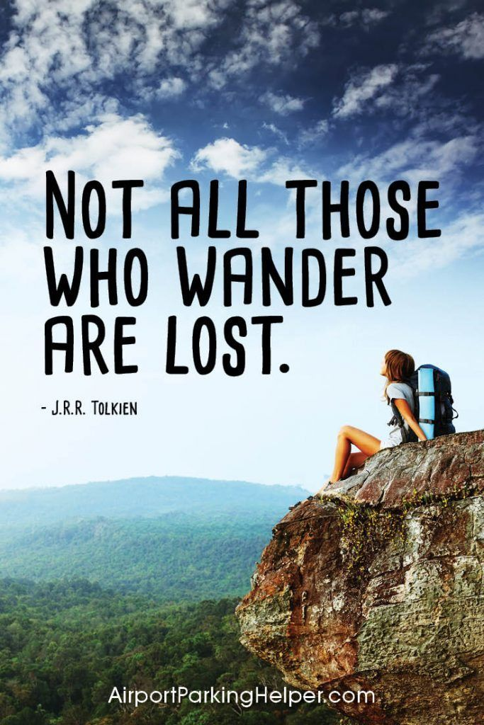 Not all those who wander are lost. - J.R.R. Tolkien. Top travel quotes and travel sayings that will inspire you to plan a new adventure. Enjoy and share these quotes about travel with your friends and family, courtesy of https://airportparkinghelper.com where you'll find cheap airport parking tips, coupons and other budget travel deals. Embrace your wanderlust!