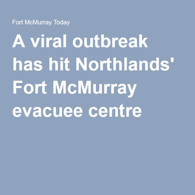 A viral outbreak has hit Northlands' Fort McMurray evacuee centre