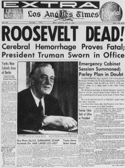 Los Angeles Times: Roosevelt Dead! Cerebral Hemorrhage Proves Fatal; President Truman Sworn in Office (April 13, 1945)