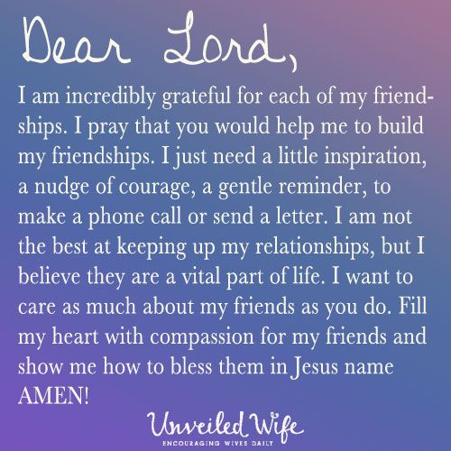 Prayer Of The Day – Building My Friendships --- Dear Lord, You have brought so many beautiful people into my life. I am incredibly grateful for each of my friendships. I pray that you would help me to build my friendships. I just need a little inspiration, a nudge of courage, a gentle reminder, to make… Read More Here http://unveiledwife.com/prayer-day-building-friendships/ #marriage #love