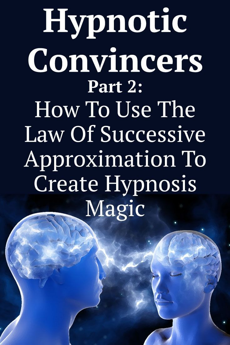 Hypnotic Convincers Part 2 The Law Of Successive Approximation In 2020 Learn Hypnosis Hypnosis Scripts Hypnotic