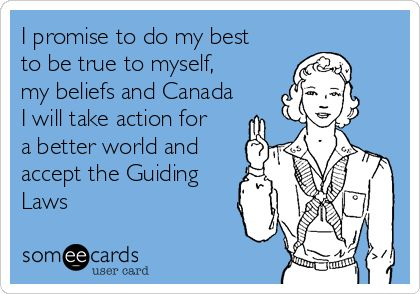 I promise to do my best to be true to myself, my beliefs and Canada I will take action for a better world and accept the Guiding Laws