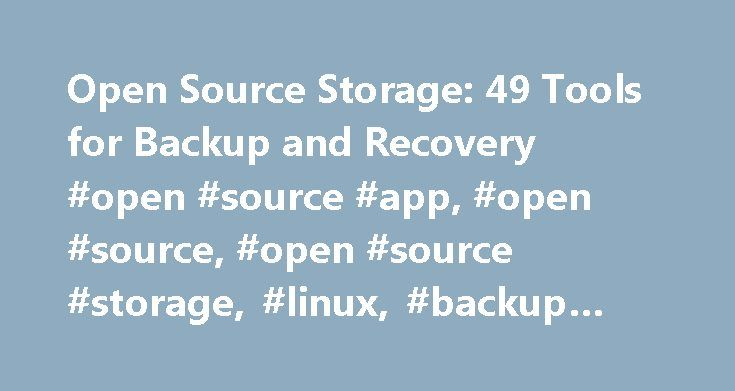 Open Source Storage: 49 Tools for Backup and Recovery #open #source #app, #open #source, #open #source #storage, #linux, #backup #and #recovery http://hong-kong.nef2.com/open-source-storage-49-tools-for-backup-and-recovery-open-source-app-open-source-open-source-storage-linux-backup-and-recovery/  # Open Source Storage: 49 Tools for Backup and Recovery For most medium to large companies, experiencing a single hour of downtime costs more than $100,000. and for a smaller group, the costs are…