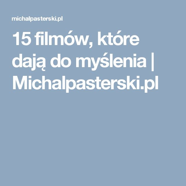 15 filmów, które dają do myślenia | Michalpasterski.pl