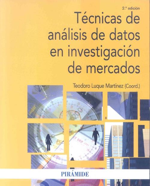 Técnicas de análisis de datos en investigación de mercados / coordinador Teodoro Luque Martínez