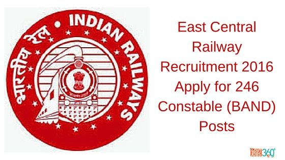 East Central Railway Recruitment 2016 Apply for 246 Constable (BAND) Posts