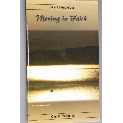 Amazon.com: moving in Faith - Bible Doctrine Booklet: Carl H. Stevens Jr.: Books $1.99