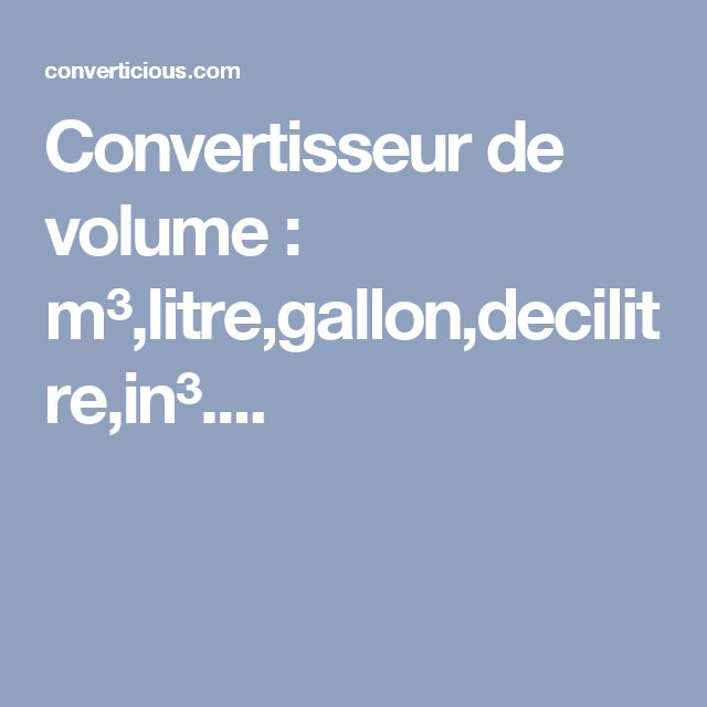 Convertisseur de volume : m³,litre,gallon,decilitre,in³....