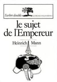 Le sujet de l'Empereur (Der Untertan) - Heinrich Mann - 1918