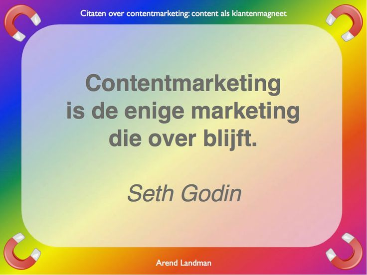 Citaten contentmarketing quotes klantenmagneet. Contentmarketing is de enige marketing die over blijft. Seth Godin.