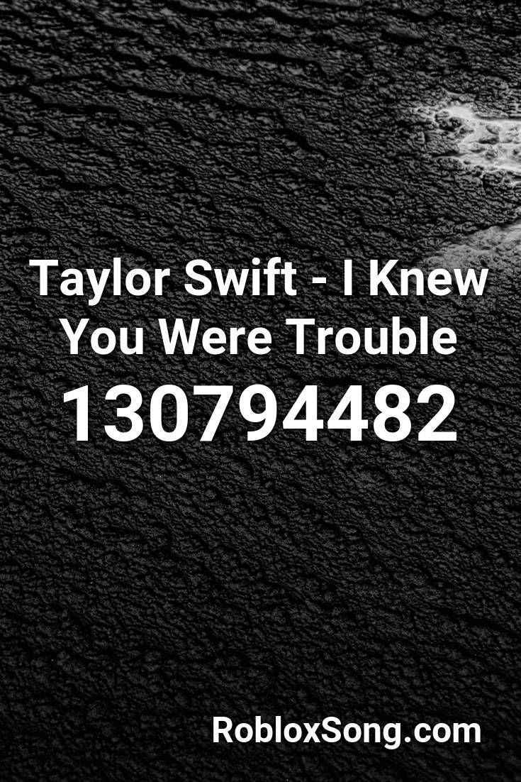 Taylor Swift I Knew You Were Trouble Roblox Id Roblox Music