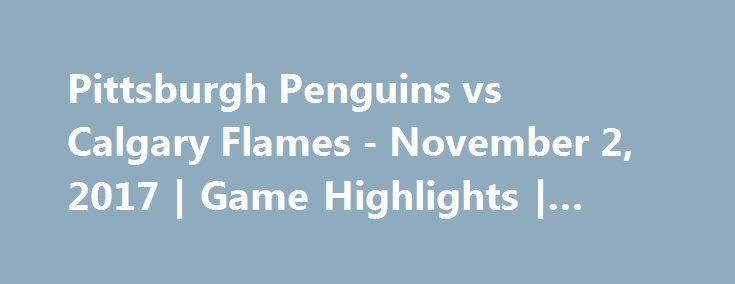 Pittsburgh Penguins vs Calgary Flames - November 2, 2017 | Game Highlights | NHL 2017/18