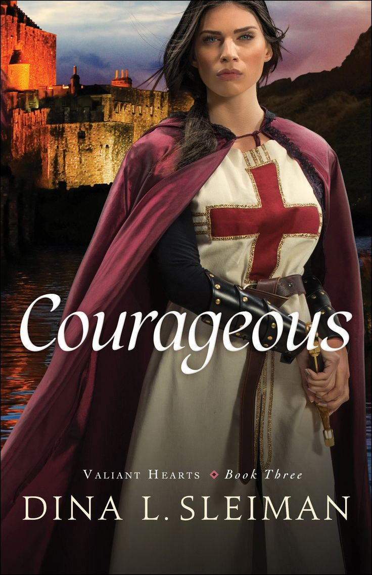 Courageous By Dina Sleiman, Book 3 In The Valiant Heart Series With Bethany  House Publishers