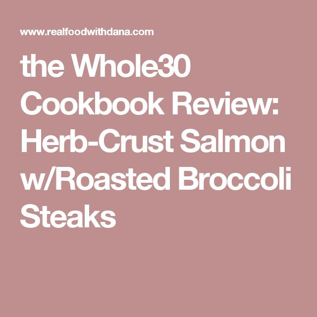 the Whole30 Cookbook Review: Herb-Crust Salmon w/Roasted Broccoli Steaks