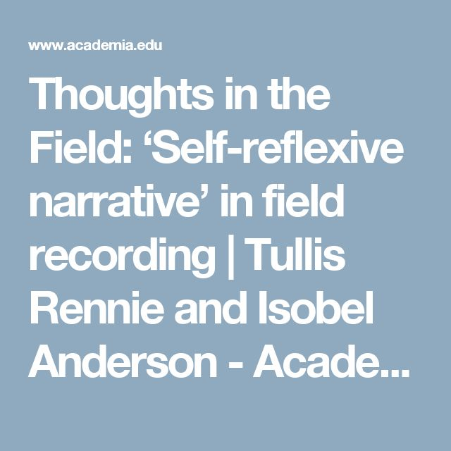Thoughts in the Field: 'Self-reflexive narrative' in field recording | Tullis Rennie and Isobel Anderson - Academia.edu