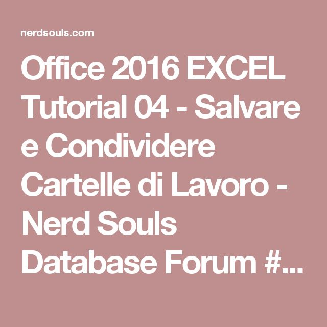 Office 2016 EXCEL Tutorial 04 - Salvare e Condividere Cartelle di Lavoro - Nerd Souls Database Forum #office2016 #professional #pro #personal #esd #version #microsoft #dadasoftware #lowprice #download #office365 #homebusiness #student #server #windows