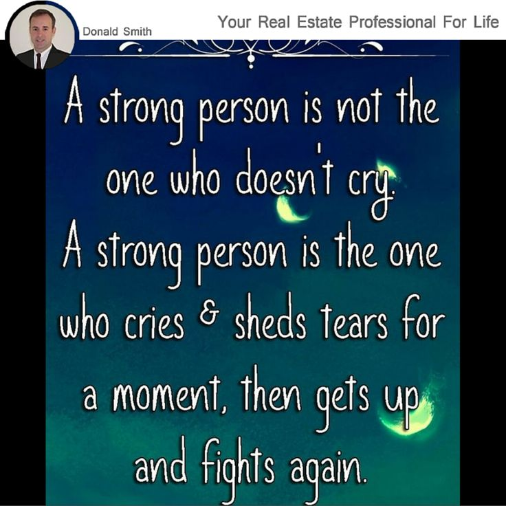 Strong people aren't always strong, they have to fight to gain their strength.