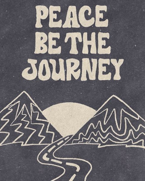 Peace be the journey; good vibes only.