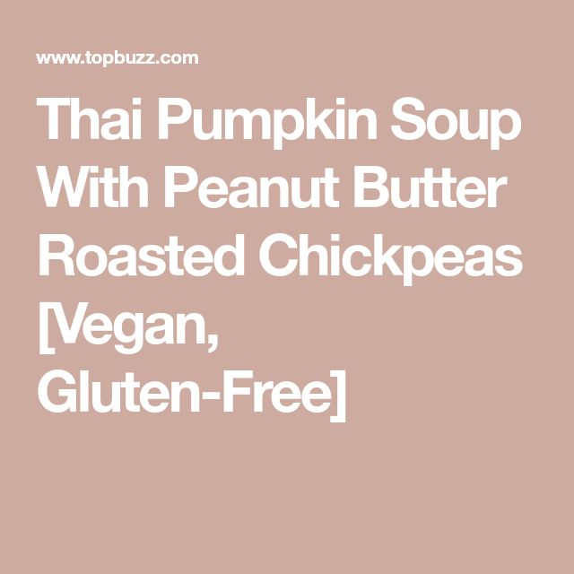 Thai Pumpkin Soup With Peanut Butter Roasted Chickpeas [Vegan, Gluten-Free]   – Vegan and vegetable diets