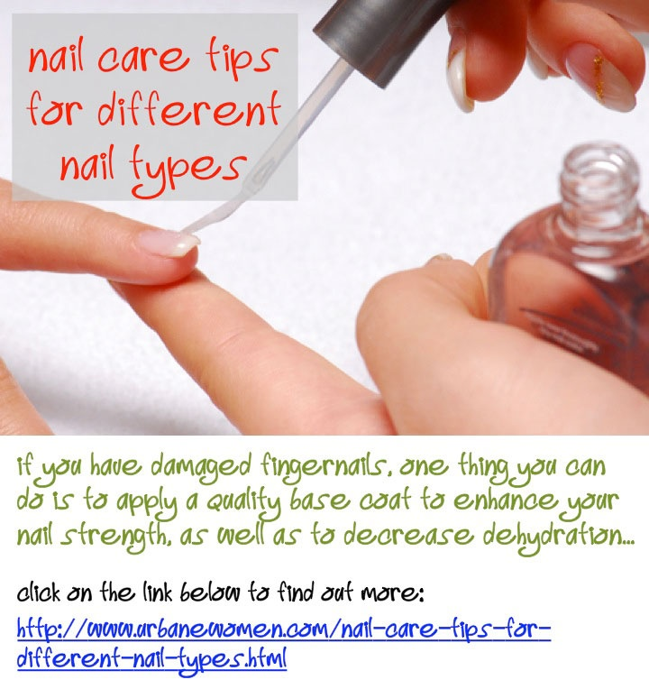 Nail Care Tips For Different Nail Types: If You Have Damaged Fingernails, One Thing You Can Do Is To Apply A Quality Base Coat To Enhance Your Nail Strength, As Well As to Decrease Dehydration...