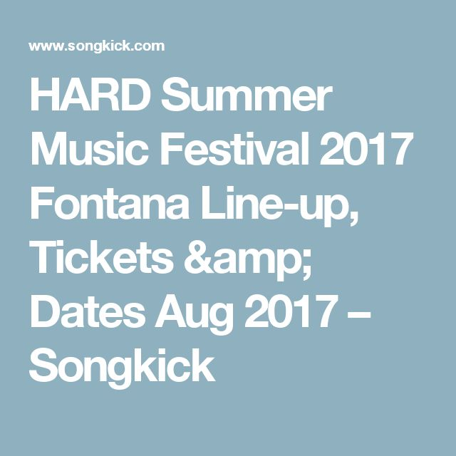 HARD Summer Music Festival 2017 Fontana Line-up, Tickets & Dates Aug 2017 – Songkick