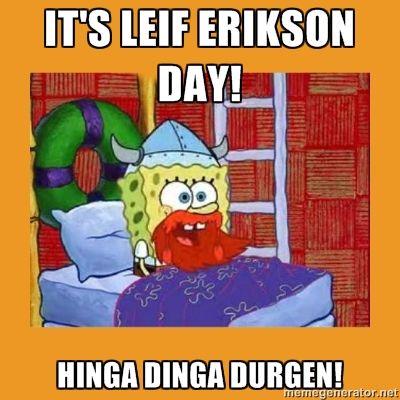 Happy Leif Erikson Day 2016!  From Spongebob,HINGA DINGA DURGEN